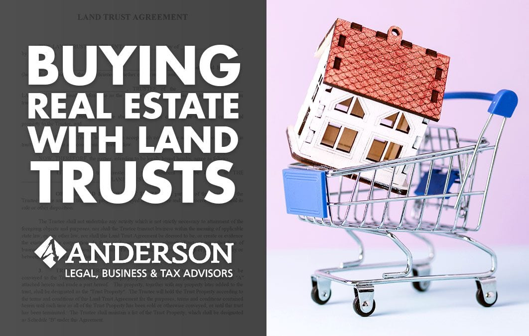 Buying Real Estate with Land Trusts - Anderson Advisors