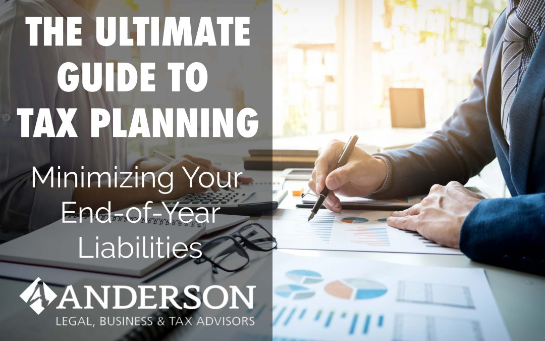 The Ultimate Guide to Tax Planning: Minimizing Your End-of-Year Liabilities