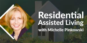 Residential Assisted Living with Michelle Pinkowski [Replay]