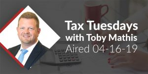 Tax Tuesdays with Toby Mathis 04-16-19