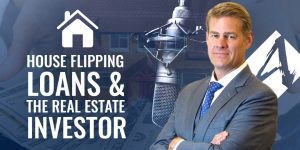 House Flipping Loans & The Real Estate Investor