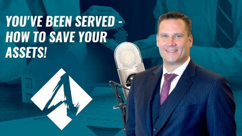 You've Been SERVED – How To Save Your Assets!