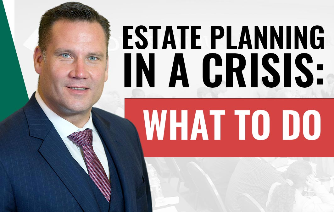 Estate Planning in a Crisis: What's Essential and What Can Wait?