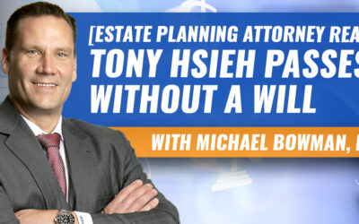 Estate Planning Attorney Reacts: Tony Hsieh, eCommerce Mogul, Passes without a Will