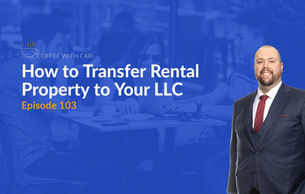 How To Transfer Rental Property To Your LLC